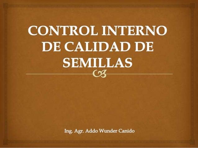  El control interno de calidad de semillas (CIC) es aquel ejecutado por la empresa productora de semillas, obedeciendo n...