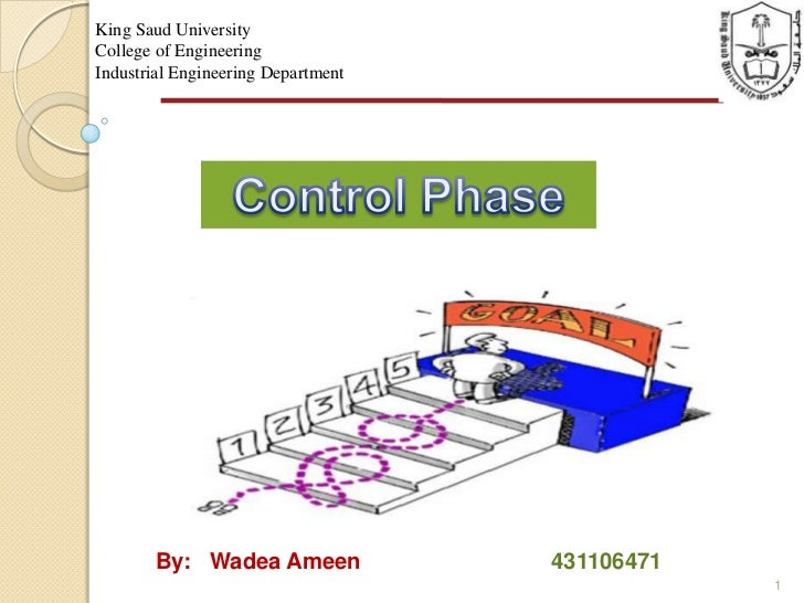 1<br />King Saud University<br />College of Engineering<br />Industrial Engineering Department<br />Control Phase <br />By...