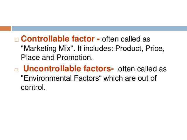 controllable forces and uncontrollable forces for an international business Some of these factors are controllable while some are uncontrollable and require business operations to change accordingly firms must be well aware of its marketing environment in which it is operating to overcome the negative impact the environment factors are imposing on firm's marketing activities.