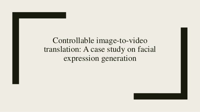 Controllable image-to-video translation: A case study on facial expression generation