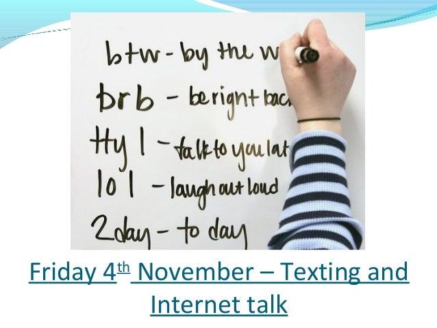 Friday 4 November – Texting and       th          Internet talk