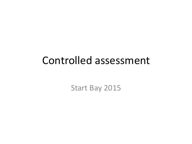 Controlled assessment Start Bay 2015