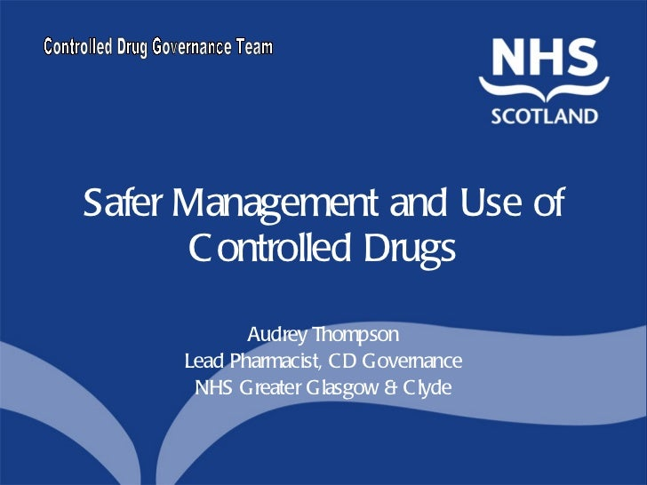 Safer Management and Use of Controlled Drugs Audrey Thompson Lead Pharmacist, CD Governance NHS Greater Glasgow & Clyde