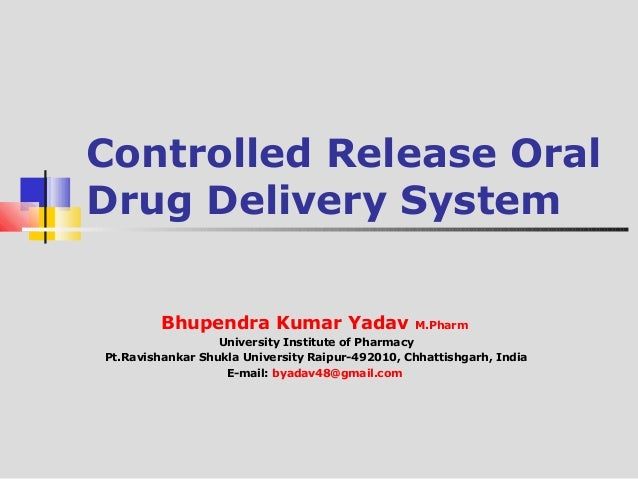Controlled Release Oral  Drug Delivery System  Bhupendra Kumar Yadav M.Pharm  University Institute of Pharmacy  Pt.Ravisha...