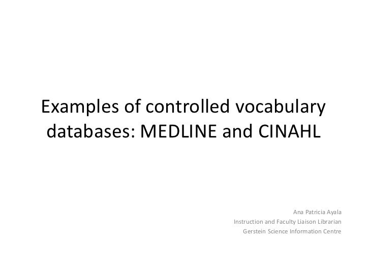 Examples of controlled vocabulary databases: MEDLINE and CINAHL                                             Ana Patricia A...