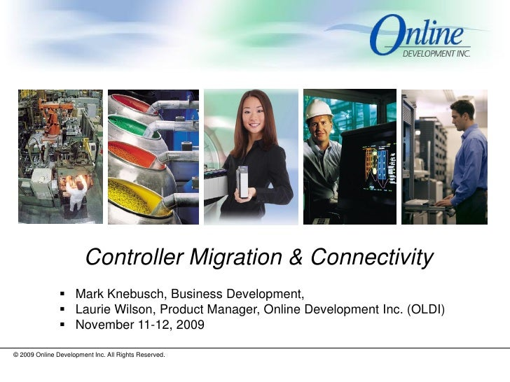 Controller Migration & Connectivity                 Mark Knebusch, Business Development,                 Laurie Wilson, ...