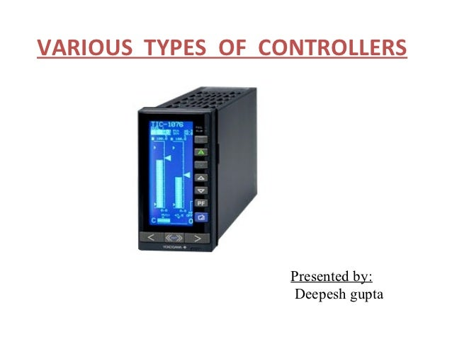 VARIOUS TYPES OF CONTROLLERS                   Presented by:                   Deepesh gupta