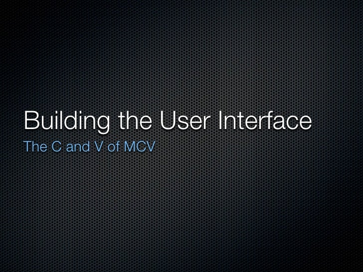 Building the User Interface The C and V of MCV