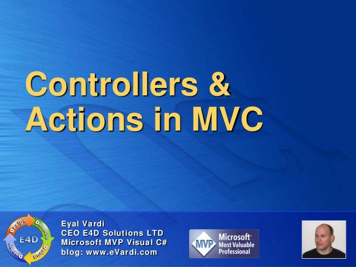 Controllers & Actions in MVC<br />Eyal Vardi<br />CEO E4D Solutions LTDMicrosoft MVP Visual C#blog: www.eVardi.com<br />