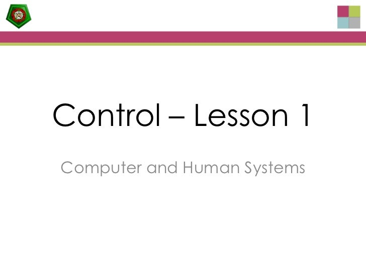 Control – Lesson 1Computer and Human Systems