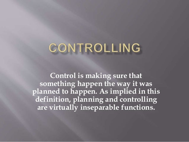 Control is making sure that something happen the way it was planned to happen. As implied in this definition, planning and...