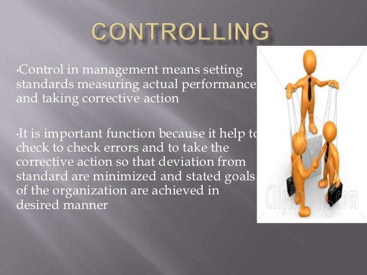 •Controlin management means settingstandards measuring actual performanceand taking corrective action•Itis important funct...