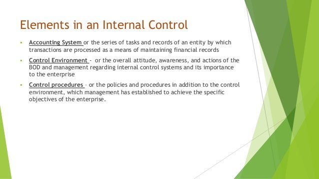 Elements in an Internal Control  Accounting System or the series of tasks and records of an entity by which transactions ...