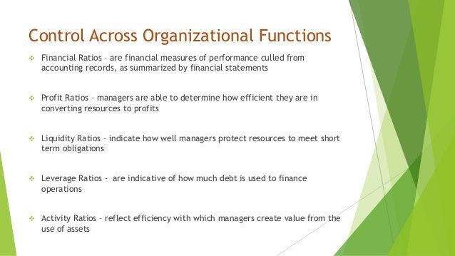 Control Across Organizational Functions  Financial Ratios – are financial measures of performance culled from accounting ...