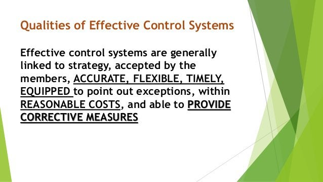 Qualities of Effective Control Systems Effective control systems are generally linked to strategy, accepted by the members...