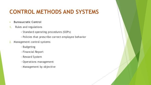 CONTROL METHODS AND SYSTEMS  Bureaucratic Control 1. Rules and regulations - Standard operating procedures (SOPs) - Polic...