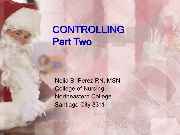 CONTROLLING Part Two Nelia B. Perez RN, MSN College of Nursing  Northeastern College Santiago City 3311