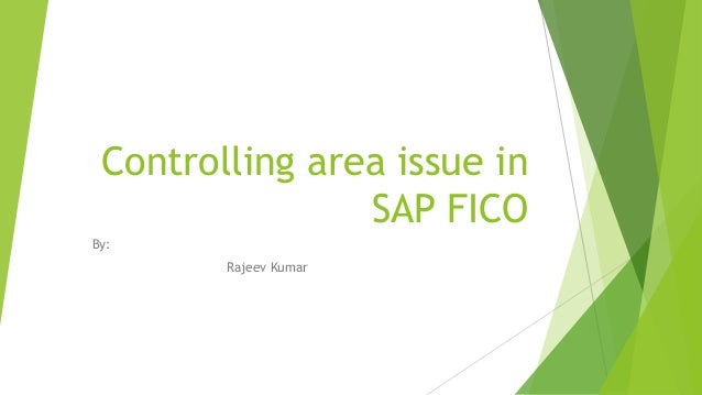Controlling area issue in SAP FICO By: Rajeev Kumar