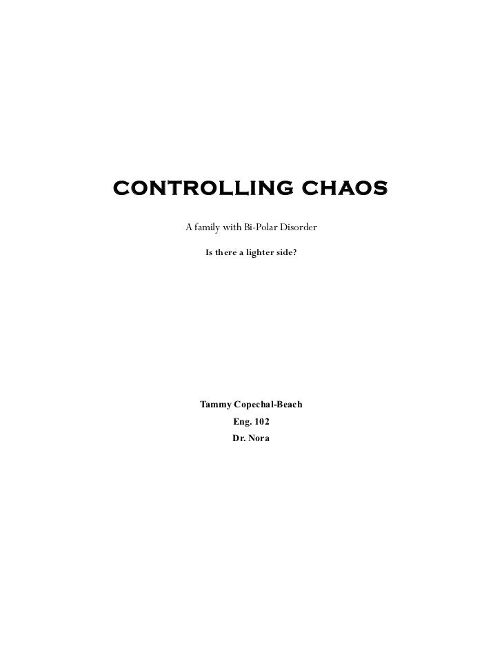 CONTROLLING CHAOS    A family with Bi-Polar Disorder        Is there a lighter side?       Tammy Copechal-Beach           ...
