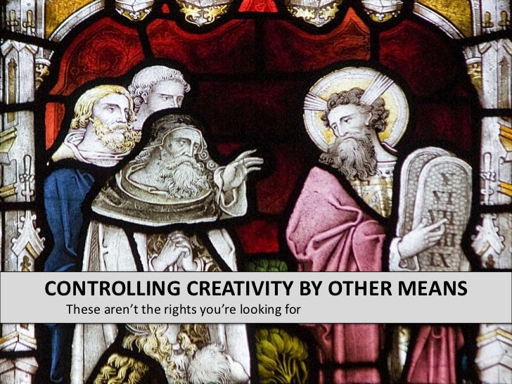 These aren't the rights you're looking for<br />Controlling Creativity by other means<br />