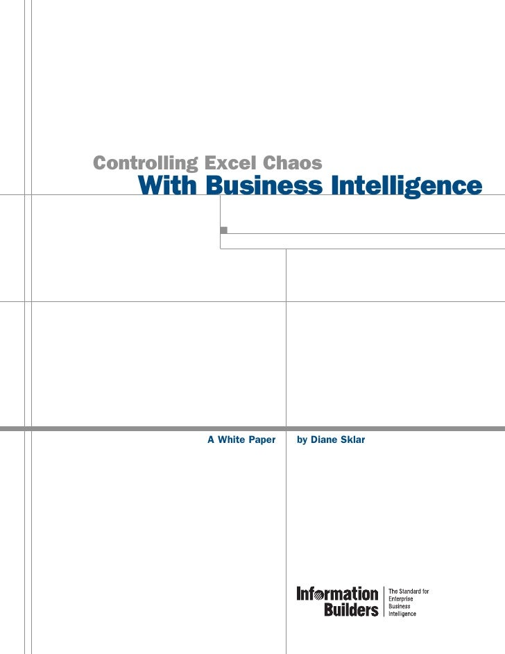 Controlling Excel Chaos     With Business Intelligence                A White Paper   by Diane Sklar