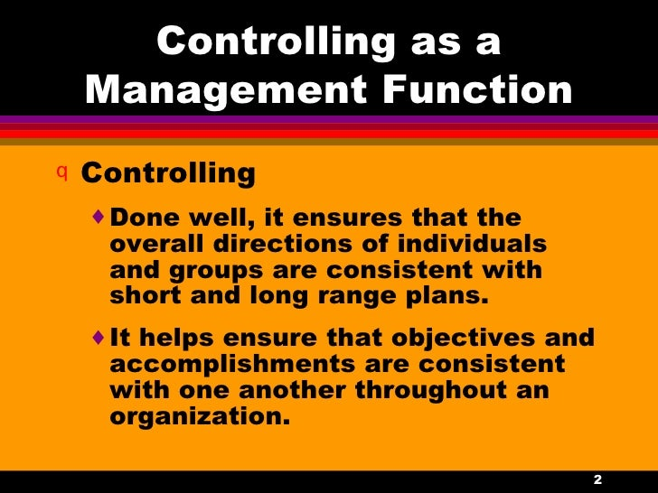 controlling managerial functions - the four functions of management management is accomplished through four functions of management: planning, organizing, leading, and controlling according to bateman-snell, planning is the management function of systematically making decisions about the goals and activities that an individual, a group, a work unit, or the overall.