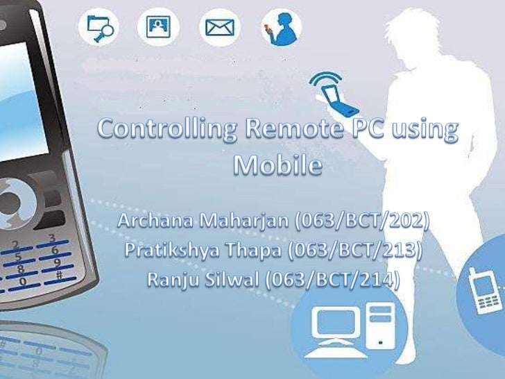 Controlling Remote PC using Mobile<br />ArchanaMaharjan (063/BCT/202)<br />PratikshyaThapa (063/BCT/213)<br />RanjuSilwal ...