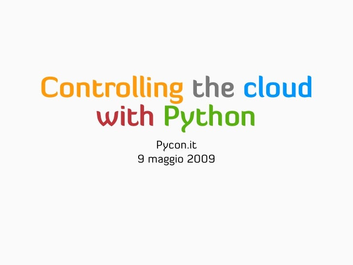 Controlling the cloud    with Python           Pycon.it        9 maggio 2009