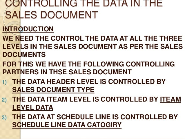 CONTROLLING THE DATA IN THESALES DOCUMENTINTRODUCTIONWE NEED THE CONTROL THE DATA AT ALL THE THREELEVELS IN THE SALES DOCU...