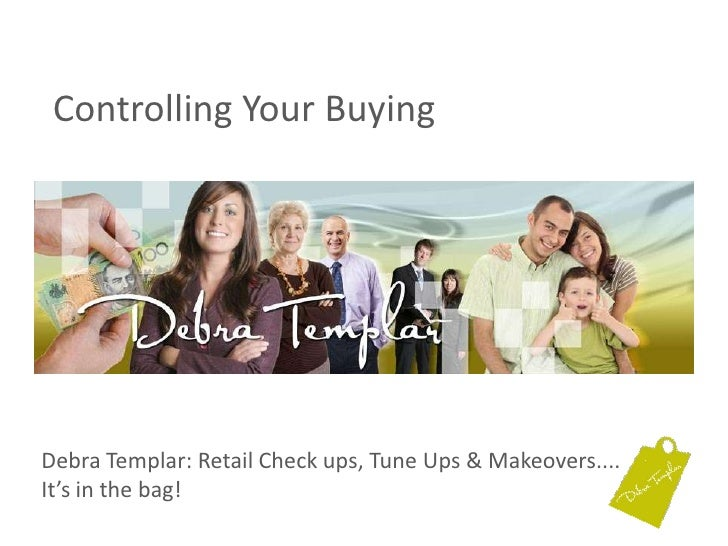 Controlling Your Buying<br />Debra Templar: Retail Check ups, Tune Ups & Makeovers....It's in the bag! <br />