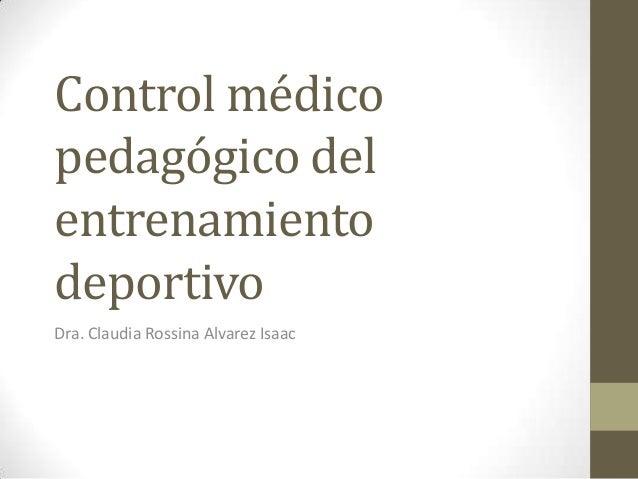 Control médico pedagógico del entrenamiento deportivo Dra. Claudia Rossina Alvarez Isaac