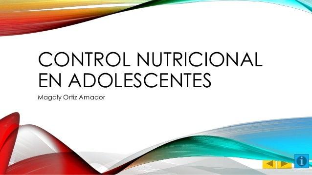 CONTROL NUTRICIONAL  EN ADOLESCENTES  Magaly Ortiz Amador