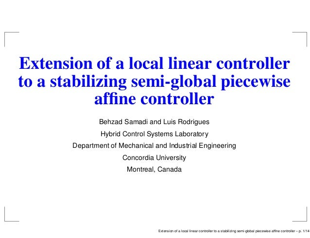 Extension of a local linear controller to a stabilizing semi-global piecewise affine controller Behzad Samadi and Luis Rodr...