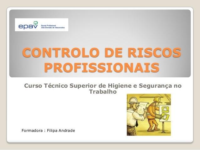 CONTROLO DE RISCOS  PROFISSIONAIS Curso Técnico Superior de Higiene e Segurança no                     TrabalhoFormadora :...