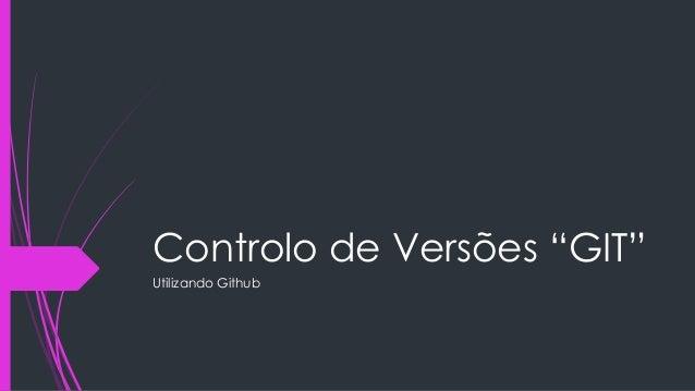 "Controlo de Versões ""GIT"" Utilizando Github"