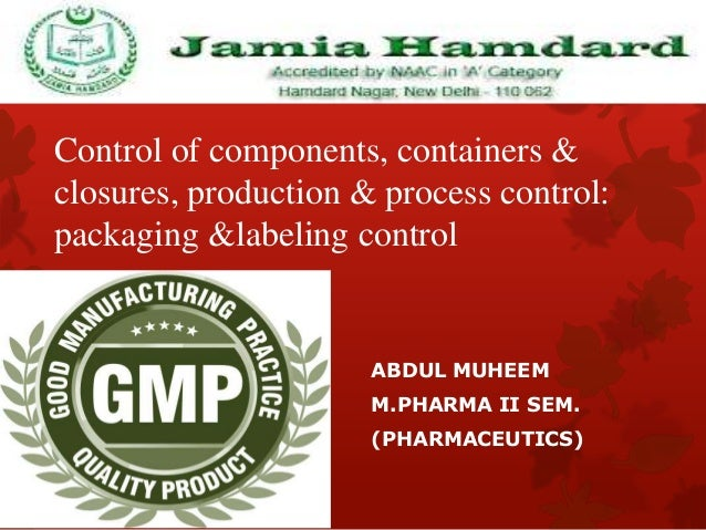 Control of components, containers &closures, production & process control:packaging &labeling controlABDUL MUHEEMM.PHARMA ...