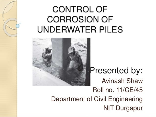 Control of corrosion of underwater piles 1 638gcb1415462203 control of corrosion of underwater piles presented by avinash shaw roll no publicscrutiny Gallery