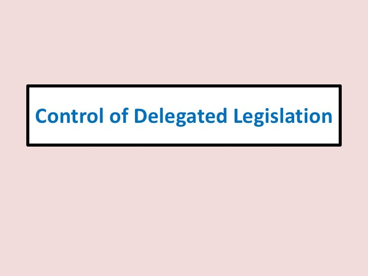 Control over delegated legislation