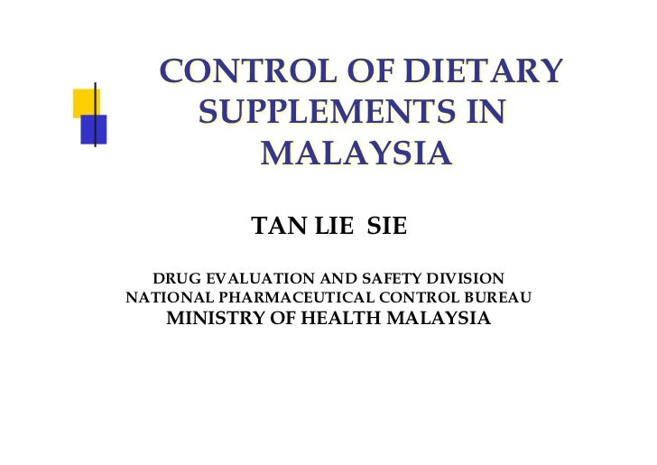 CONTROL OF DIETARY    SUPPLEMENTS IN       MALAYSIA           TAN LIE SIE  DRUG EVALUATION AND SAFETY DIVISIONNATIONAL PHA...