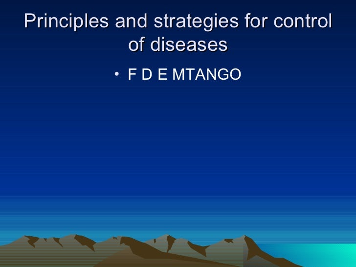 Principles and strategies for control of diseases <ul><li>F D E MTANGO </li></ul>