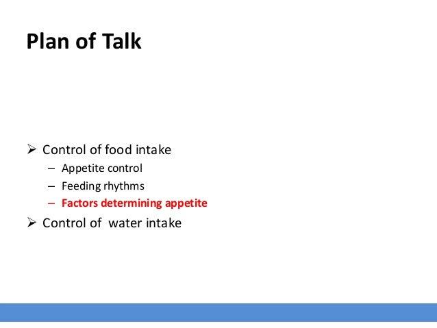 Plan of Talk  Control of food intake – Appetite control – Feeding rhythms – Factors determining appetite  Control of wat...