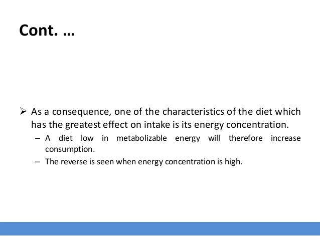 Cont. …  As a consequence, one of the characteristics of the diet which has the greatest effect on intake is its energy c...