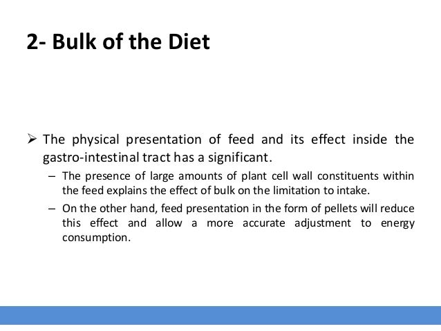 2- Bulk of the Diet  The physical presentation of feed and its effect inside the gastro-intestinal tract has a significan...