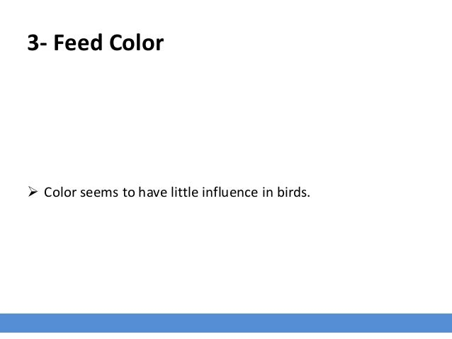 3- Feed Color  Color seems to have little influence in birds.