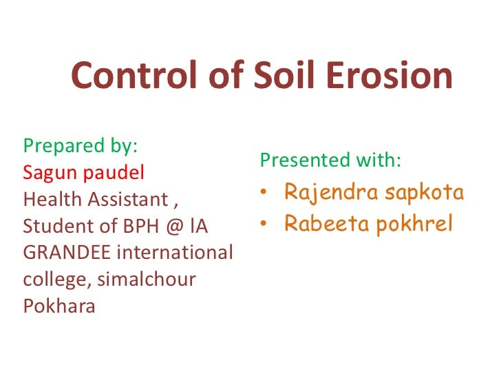 Control of Soil ErosionPrepared by:                        Presented with:Sagun paudelHealth Assistant ,      • Rajendra s...