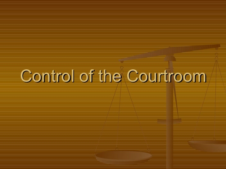 Control of the Courtroom