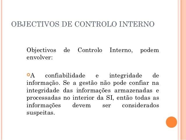 OBJECTIVOS DE CONTROLO INTERNO   Objectivos   de   Controlo   Interno,   podem   envolver:   A     confiabilidade   e   i...