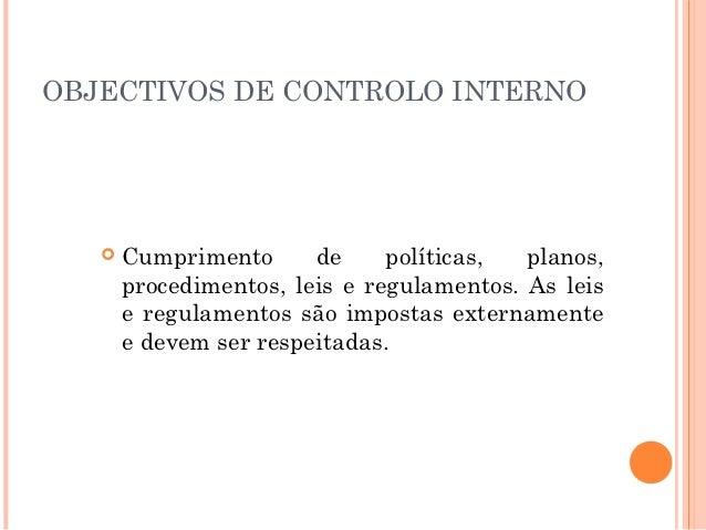 OBJECTIVOS DE CONTROLO INTERNO      Cumprimento      de     políticas,  planos,       procedimentos, leis e regulamentos....