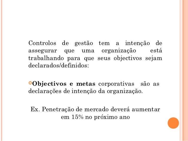 Controlos de gestão tem a intenção deassegurar que uma organização          estátrabalhando para que seus objectivos sejam...