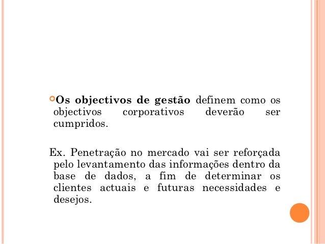 Os objectivos de gestão definem como osobjectivos  corporativos   deverão   sercumpridos.Ex. Penetração no mercado vai se...